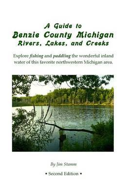 A Guide to Benzie County Michigan Rivers, Lakes, and Creeks: Explore Fishing, Paddling, and Other Recreational Boating on the Wonderful Inland Water of This Favorite Northwestern Michigan Area