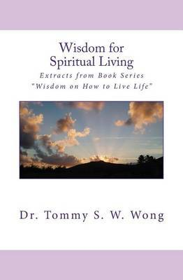 Wisdom for Spiritual Living: Extracts from Book Series  Wisdom on How to Live Life