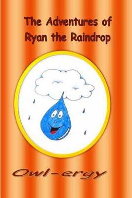 The Adventure's of Ryan the Raindrop: Owl-Ergy