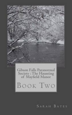 Gibson Falls Paranormal Society: The Haunting of Mayfield Manor