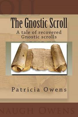 The Gnostic Scroll: A Tale of Recovered Gnostic Scrolls