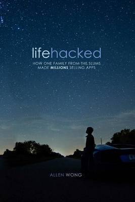 Lifehacked: How One Family from the Slums Made Millions Selling Apps