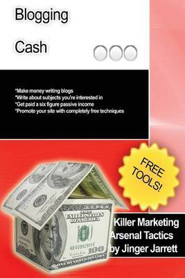 Killer Marketing Arsenal Tactics: Blogging Cash