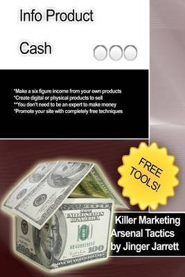 Killer Marketing Arsenal Tactics: Infoproduct Cash