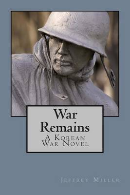 War Remains, a Korean War Novel