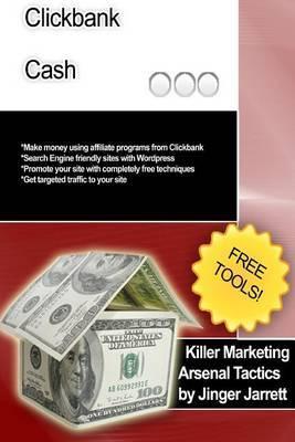 Killer Marketing Arsenal Tactics: Clickbank Cash
