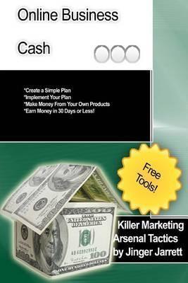 Killer Marketing Arsenal Tactics: Online Business Cash