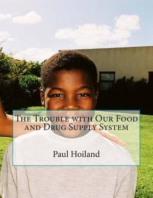 The Trouble with Our Food and Drug Supply System