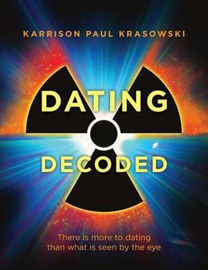 Dating Decoded: There Is More to Dating Than What Is Seen by the Eye!