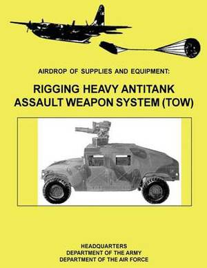 Airdrop of Supplies and Equipment: Rigging Heavy Antitank Assault Weapon System (Tow) (FM 10-500-29 / To 13c7-10-171)