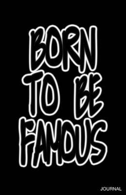 Born to Be Famous Journal