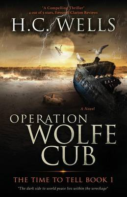 Operation Wolfe Cub: The Time to Tell Book 1