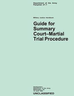 Guide for Summary Court-Martial Trial Procedure: Department of the Army Pamphlet 27-7