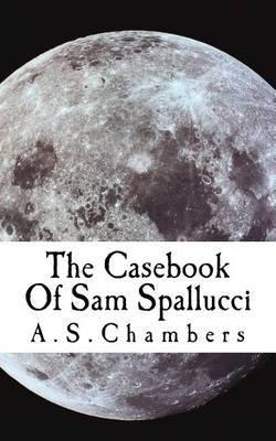 The Casebook of Sam Spallucci