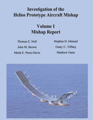 Investigation of the Helios Prototype Aircraft Mishap - Volume I Mishap Report