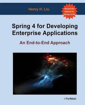 Spring 4 for Developing Enterprise Applications: An End-To-End Approach