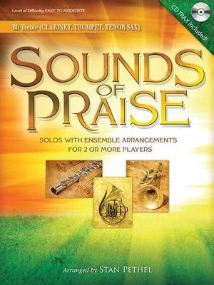 Sounds of Praise: Solos with Ensemble Arrangements for 2 or More Players Clarinet/Trumpet/Tenor Sax