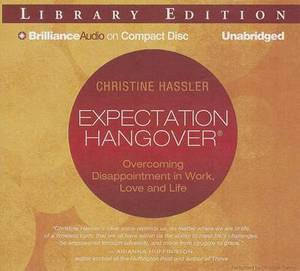 Expectation Hangover: Overcoming Disappointment in Work, Love and Life