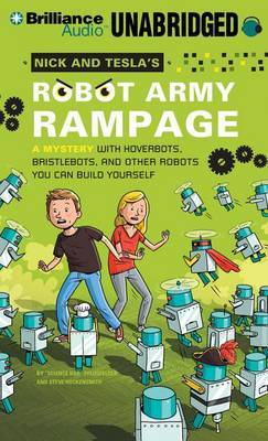 Nick and Tesla's Robot Army Rampage: A Mystery with Hoverbots, Bristlebots, and Other Robots You Can Build Yourself