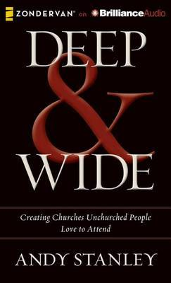 Deep & Wide  : Creating Churches Unchurched People Love to Attend