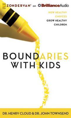 Boundaries with Kids: How Healthy Choices Grow Healthy Children; Library Edition