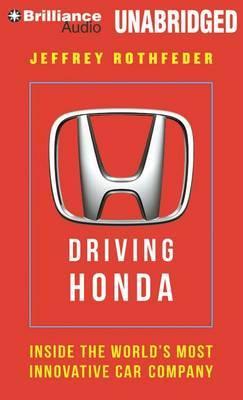 Driving Honda: Inside the World's Most Innovative Car Company: Library Edition