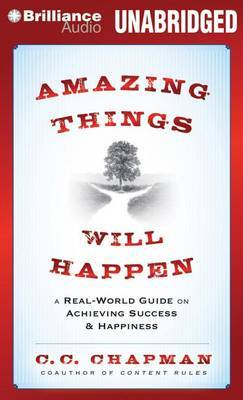 Amazing Things Will Happen: A Real-World Guide on Achieving Success & Happiness