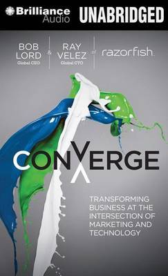 Converge: Transforming Business at the Intersection of Marketing and Technology