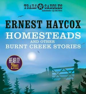 Homesteads and Other Burnt Creek Stories: Burnt Creek / False Face / Homesteads