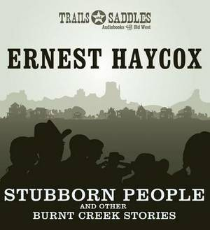 Stubborn People and Other Burnt Creek Stories: Money, Prairie Yuletide, Rock-Bound Honesty, Stubborn People
