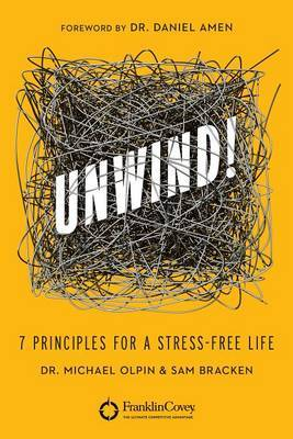 Unwind!: 7 Principles for a Stress-Free Life; Library Editon