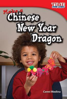 Make a Chinese New Year Dragon (Library Bound) (Upper Emergent)