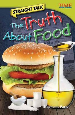 Straight Talk: The Truth about Food (Library Bound) (Advanced Plus)