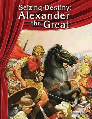 Seizing Destiny: Alexander the Great (Social Studies)