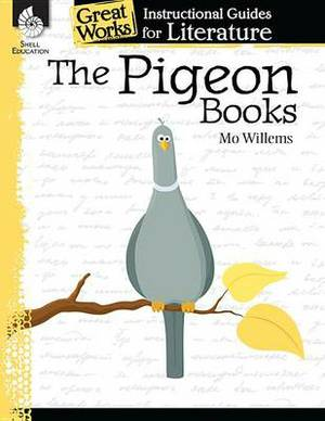 The Pigeon Books: An Instructional Guide for Literature: An Instructional Guide for Literature