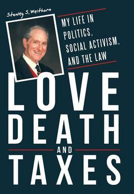 Love, Death, and Taxes: My Life in Politics, Social Activism, and the Law