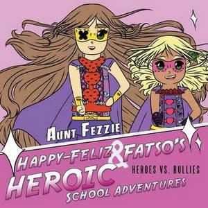 Happy-Feliz & Fatso's Heroic School Adventures  : Heroes vs. Bullies