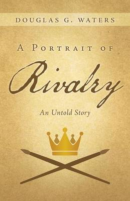 A Portrait of Rivalry: An Untold Story