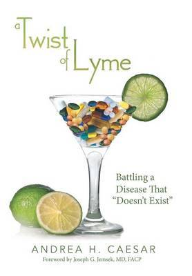 A Twist of Lyme: Battling a Disease That Doesn't Exist