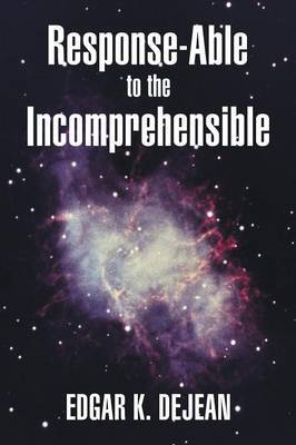 Response-Able to the Incomprehensible
