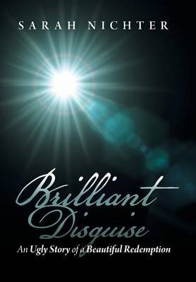 Brilliant Disguise: An Ugly Story of a Beautiful Redemption
