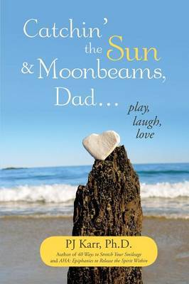 Catchin' the Sun and Moonbeams, Dad ...: Play, Laugh, Love
