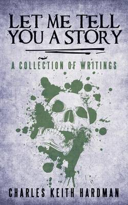 Let Me Tell You a Story: A Collection of Writings
