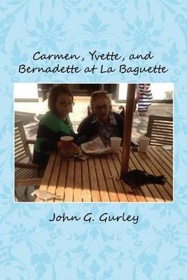 Carmen, Yvette, and Bernadette at La Baguette