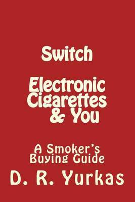 Switch: Electronic Cigarettes & You: A Smoker's Buying Guide
