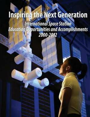Inspiring the Next Generation: International Space Station Education Opportunities and Accomplishments 2000-2012