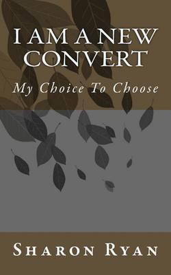 I Am a New Convert: My Choice to Choose