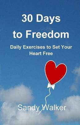 30 Days to Freedom: Daily Exercises to Set Your Heart Free
