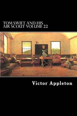 Tom Swift and His Air Scout Volume 22