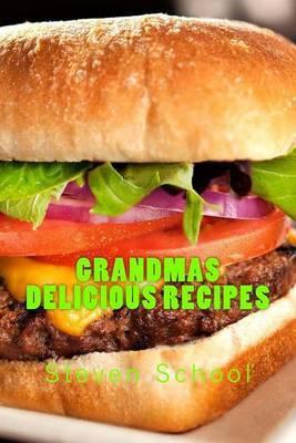 Grandmas Delicious Recipes: Home Cooking Good Enough to Share!